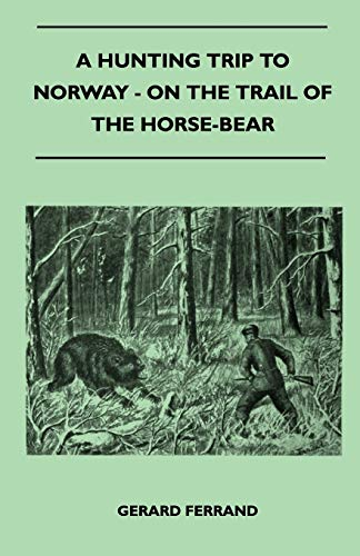 A Hunting Trip To Norway - On The Trail Of The Horse-Bear: Gerard Ferrand