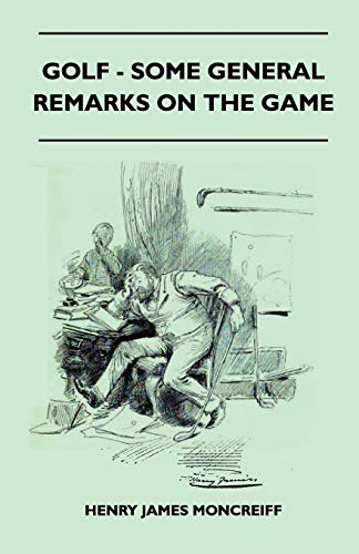 Golf - Some General Remarks On The Game: Henry James Moncreiff