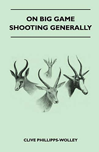 On Big Game Shooting Generally: Clive Phillipps-Wolley