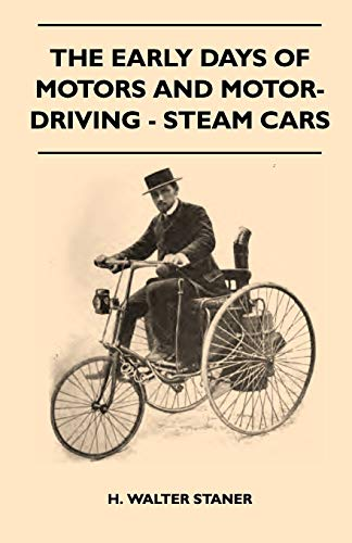 The Early Days Of Motors And Motor-Driving - Steam Cars: H. Walter Staner