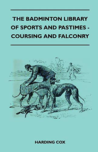 9781445525020: COURSING AND FALCONRY (Badminton Library of Sports and Pastimes)