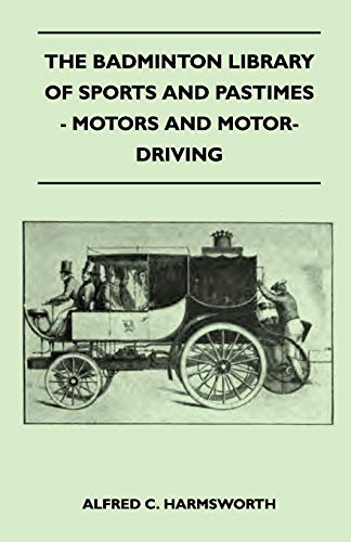 9781445525099: The Badminton Library of Sports and Pastimes - Motors and Motor-Driving