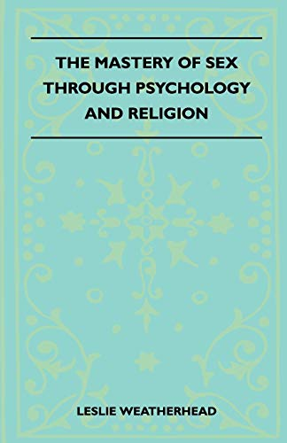 9781445525167: The Mastery Of Sex Through Psychology And Religion
