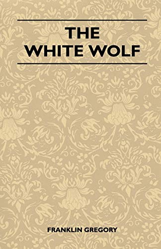 The White Wolf: Franklin Gregory