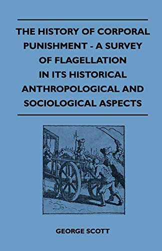 9781445525273: The History of Corporal Punishment - A Survey of Flagellation in Its Historical Anthropological and Sociological Aspects