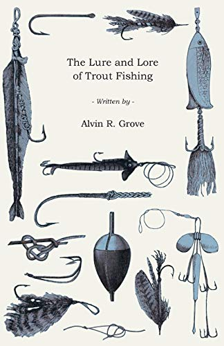 The Lure And Lore Of Trout Fishing: Alvin Grove