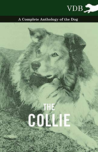 9781445525884: The Collie - A Complete Anthology of the Dog -
