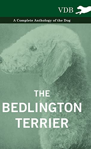9781445526935: The Bedlington Terrier - A Complete Anthology of the Dog -