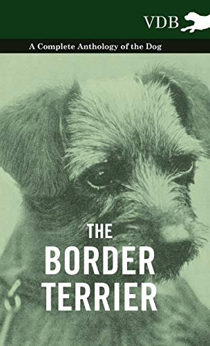 The Border Terrier - A Complete Anthology of the Dog -: Various