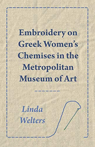 Embroidery on Greek Women s Chemises in: Linda Welters
