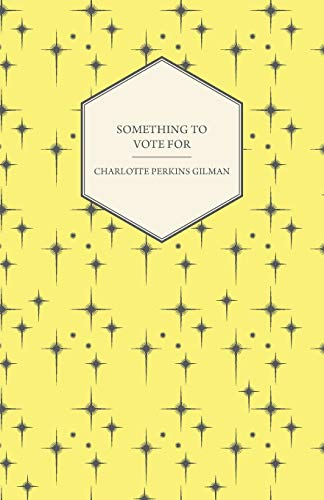 Something to Vote for (9781445529240) by Gilman, Charlotte Perkins