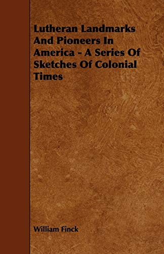 Lutheran Landmarks and Pioneers in America - A Series of Sketches of Colonial Times: William Finck