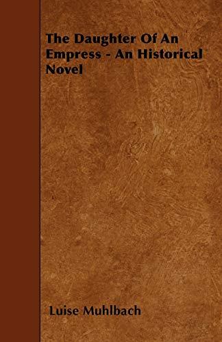 9781445531762: The Daughter Of An Empress - An Historical Novel