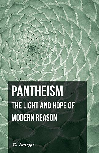 9781445531915: Pantheism - The Light and Hope of Modern Reason
