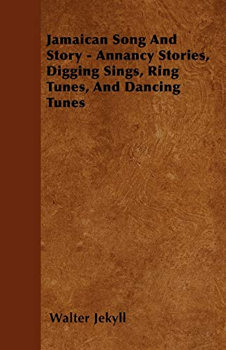 9781445534114: Jamaican Song And Story - Annancy Stories, Digging Sings, Ring Tunes, And Dancing Tunes