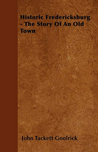 9781445535128: Historic Fredericksburg - The Story Of An Old Town