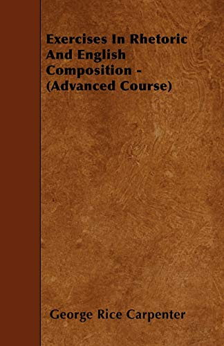 9781445536392: Exercises In Rhetoric And English Composition - (Advanced Course)