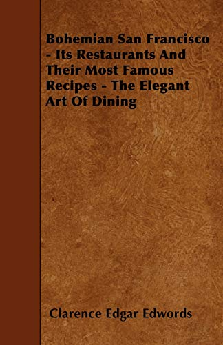 9781445537139: Bohemian San Francisco - Its Restaurants And Their Most Famous Recipes - The Elegant Art Of Dining