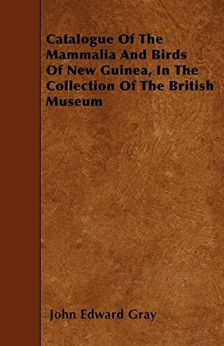 Catalogue Of The Mammalia And Birds Of: John Edward Gray
