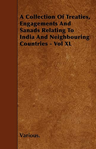 A Collection of Treaties, Engagements and Sanads Relating to India and Neighbouring Countries - Vol...