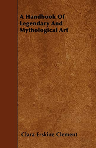 A Handbook Of Legendary And Mythological Art: Clara Erskine Clement