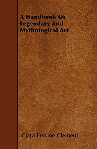 A Handbook Of Legendary And Mythological Art: Clara Erskine Clement