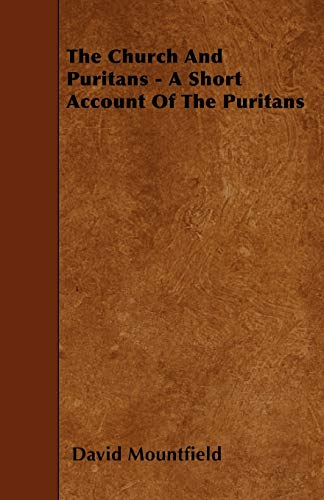 The Church And Puritans - A Short Account Of The Puritans: David Mountfield
