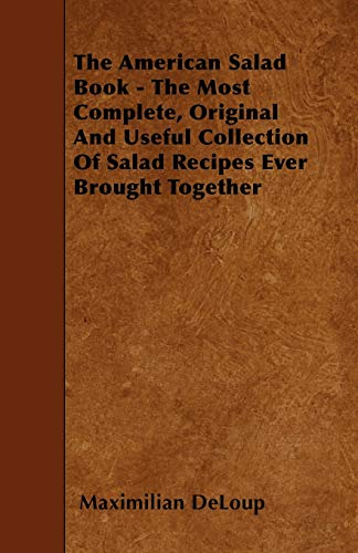 The American Salad Book - The Most Complete, Original And Useful Collection Of Salad Recipes Ever ...