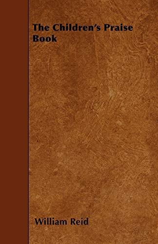 The Childrens Praise Book: William Reid
