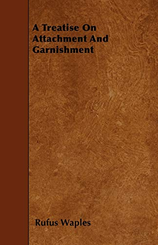 A Treatise On Attachment And Garnishment: Waples, Rufus