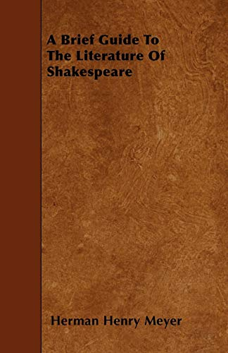 A Brief Guide To The Literature Of Shakespeare: Herman Henry Meyer
