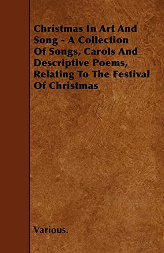 Christmas in Art and Song - A Collection of Songs, Carols and Descriptive Poems, Relating to the ...