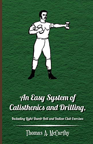 An Easy System Of Calisthenics And Drilling,: Thomas A. McCarthy