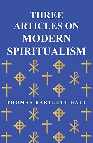 Three Articles on Modern Spiritualism: Thomas Bartlett Hall