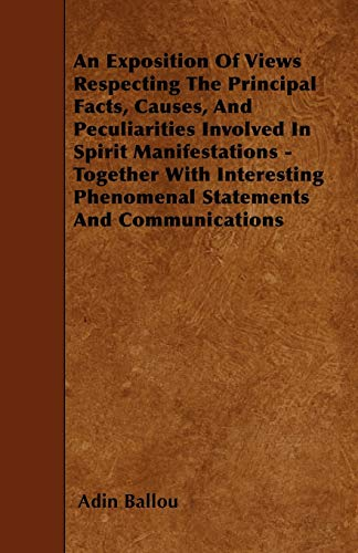9781445556017: An Exposition Of Views Respecting The Principal Facts, Causes, And Peculiarities Involved In Spirit Manifestations - Together With Interesting Phenomenal Statements And Communications