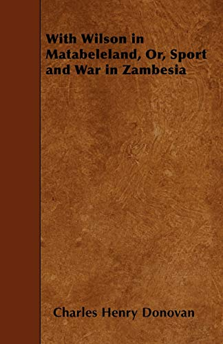 9781445558301: With Wilson in Matabeleland, Or, Sport and War in Zambesia