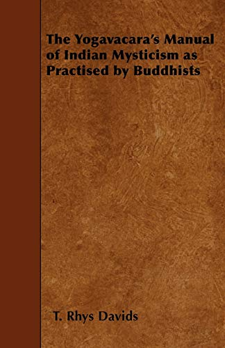 The Yogavacara's Manual of Indian Mysticism as Practised by Buddhists: T. Rhys Davids