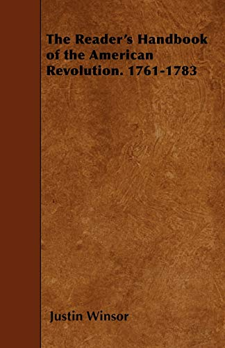 The Readers Handbook of the American Revolution. 1761-1783: Justin Winsor