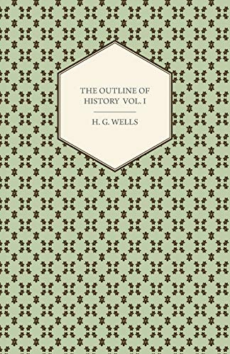 9781445562575: The Outline of History - Being a Plain History of Life and Mankind - Volume I