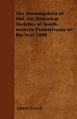 The Monongahela of Old, Or, Historical Sketches of South-western Pennsylvania to the Year 1800: ...