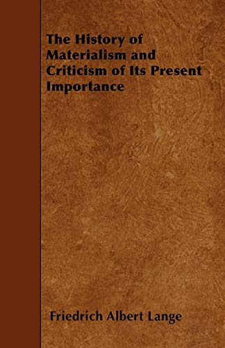9781445564821: The History of Materialism and Criticism of Its Present Importance