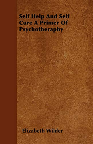 9781445569802: Self Help And Self Cure A Primer Of Psychotheraphy