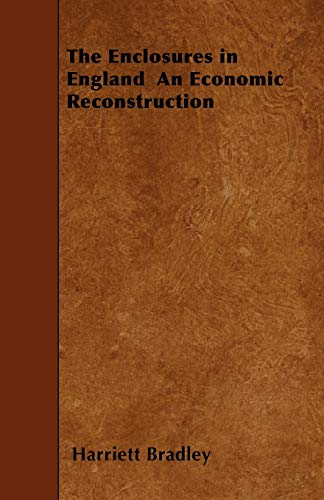 9781445572291: The Enclosures in England An Economic Reconstruction