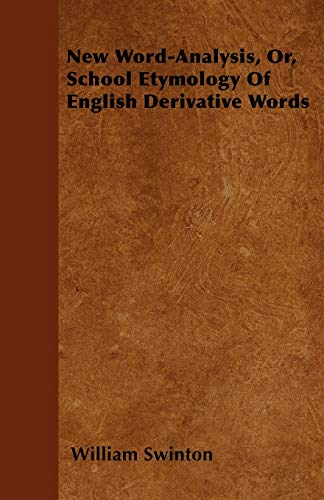 9781445575247: New Word-Analysis, Or, School Etymology Of English Derivative Words