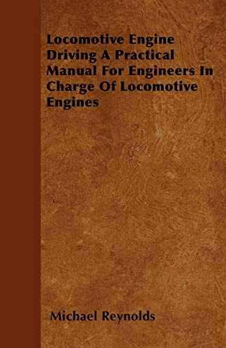 9781445577500: Locomotive Engine Driving A Practical Manual For Engineers In Charge Of Locomotive Engines