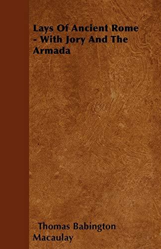 Lays Of Ancient Rome - With Jory And The Armada: Thomas Babington Macaulay