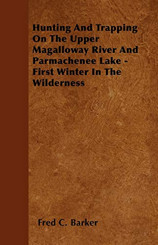 Hunting And Trapping On The Upper Magalloway: Fred C. Barker
