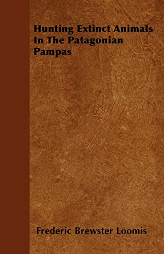 9781445579641: Hunting Extinct Animals In The Patagonian Pampas