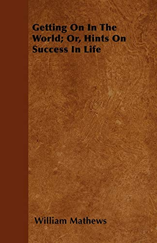 9781445582160: Getting On In The World; Or, Hints On Success In Life
