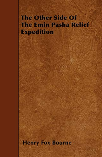 The Other Side Of The Emin Pasha Relief Expedition: Henry Fox Bourne